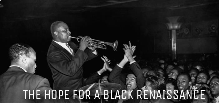 The Hope for a Black Renaissance