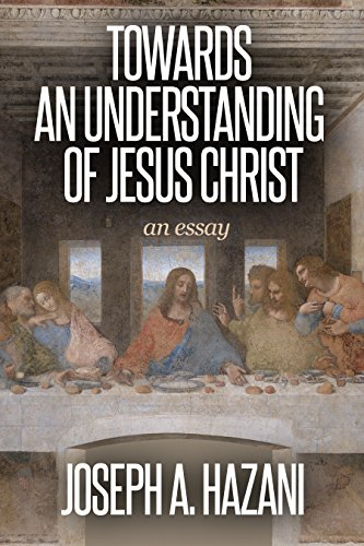 Joseph A. Hazani Towards an Understanding of Jesus Christ: An ...